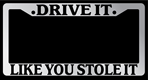 Drive it, Like You Stole It Chrome License Plate Frame
