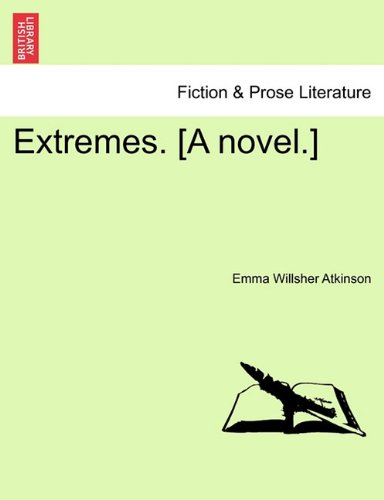 NEW Extremes. [A novel.] by Emma Willsher Atkinson