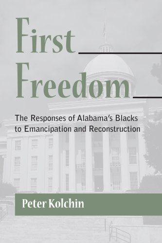 Books : First Freedom: The Responses of Alabama's Blacks to Emancipation and Reconstruction (Library Alabama Classics) by Peter Kolchin (2008-10-30)
