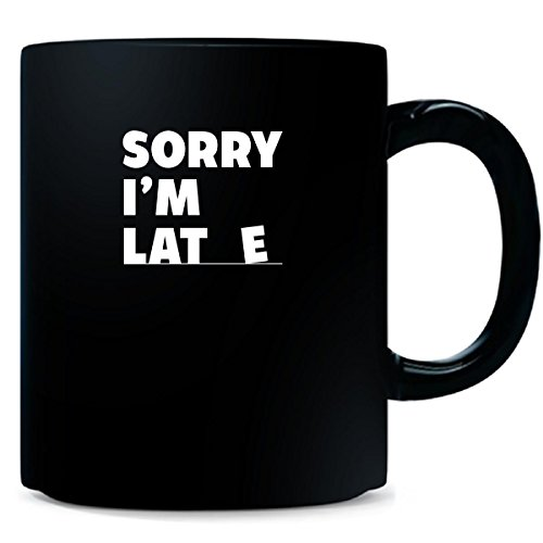 Sorry I'm Late No Excuse For Being Late Is Valid Cool Design - Mug