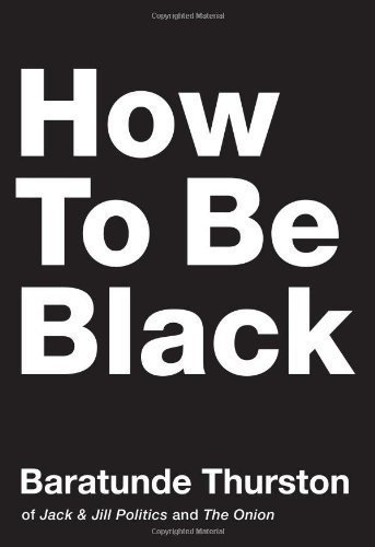 How to Be Black by Thurston, Baratunde unknown Edition [Hardcover(2012)]