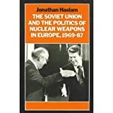 The Soviet Union and the Politics of Nuclear Weapons in Europe, 1969-1987, Jonathan Haslam, 0801496160