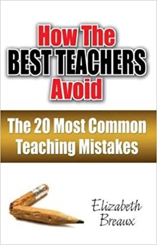 Book How the Best Teachers Avoid the 20 Most Common Teaching Mistakes by Elizabeth Breaux (2009-01-30)
