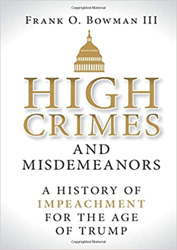 High Crimes and Misdemeanors: A History of Impeachment for