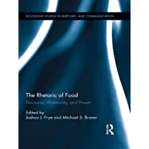 The Rhetoric of Food: Discourse, Materiality, and Power (Routledge Studies in Rhetoric and Communication Book 9)