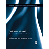 The Rhetoric of Food: Discourse, Materiality, and Power (Routledge Studies in Rhetoric and Communication)