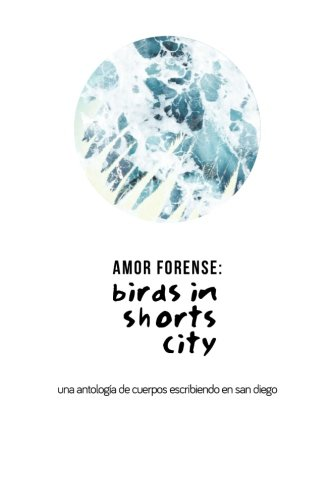 AMOR FORENSE: Birds in shorts city.: Anthology of bodies writing in San - Marcos San Antonio San