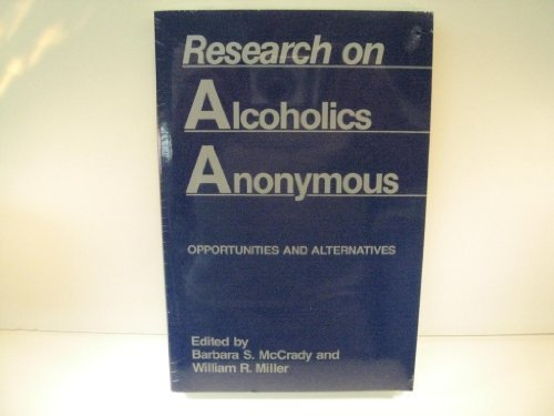 Research on Alcoholics Anonymous: Opportunities and Alternatives (Research On Alcoholics Anonymous Opportunities And Alternatives)