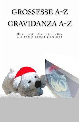 Grossesse A-Z Dictionnaire Francais-Italien Gravidanza A-Z Dizionario Italiano-Francese (French Edition)