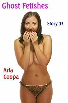 ghost fetishes story 13 ebook arla coopa amazon ca
