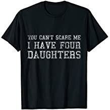 You Can't Scare Me I Have Four Daughters T-Shirt