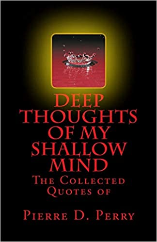 Deep Thoughts Of My Shallow Mind The Collected Quotes Of Perry Pierre D 9781725091795 Amazon Com Books