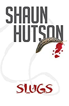 Slugs: The classic horror story from the Godfather of Gore by [Hutson, Shaun]