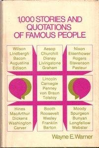 1,000 stories and quotations of famous people,, Warner, Wayne E