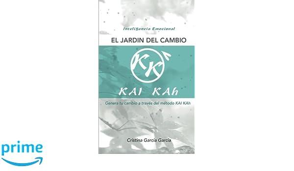 El jardin del cambio: Genera tu cambio a través del método KAI KAh