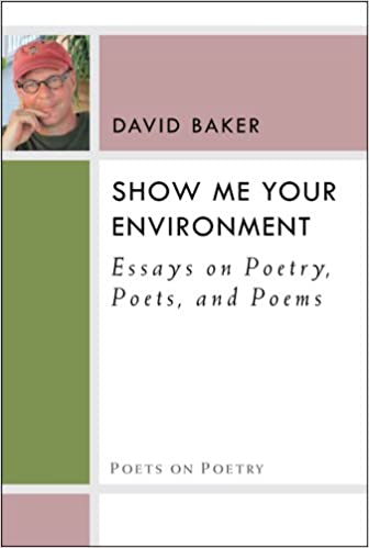 com show me your environment essays on poetry poets and  com show me your environment essays on poetry poets and poems poets on poetry 9780472052257 dr david baker books