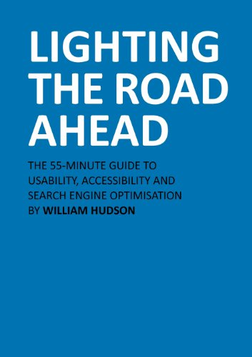 Lighting The Road Ahead: The 55-Minute Guide to Usability, Accessibility and Search Engine Optimisation