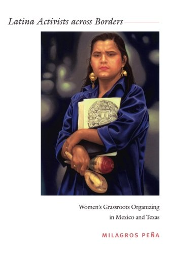 Latina Activists across Borders: Women's Grassroots Organizing in Mexico and Texas