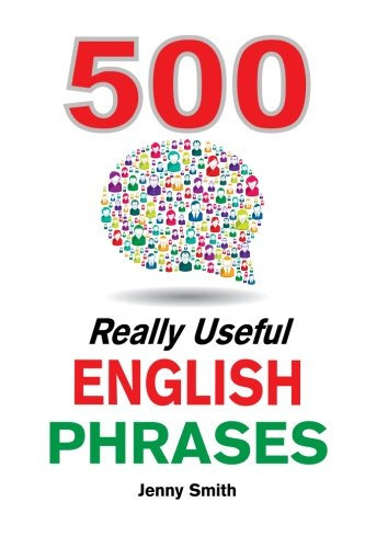 500 Really Useful English Phrases: From Intermediate to Advanced (Really Useful Phrases) (Volume 1) pdf