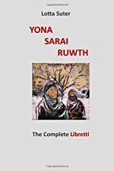 Yona, Sarai, Ruwth: The Complete Libretti to a Chamber Opera Trilogy by Robert Griffin by Suter, Lotta (2014) Paperback