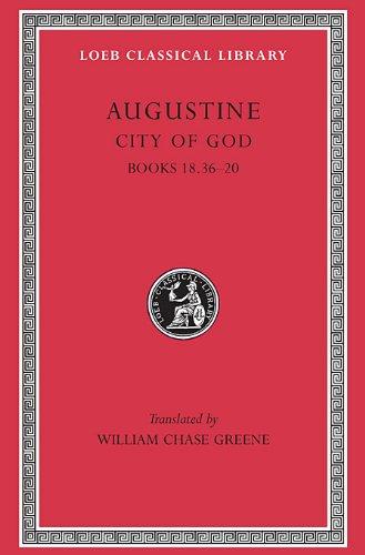 Augustine: City of God, Volume VI, Books 18.36-20 (Loeb Classical Library No. 416)