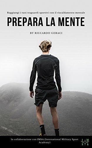 Prepara la Mente: Raggiungi i tuoi traguardi sportivi con il riscaldamento mentale (Italian Edition)