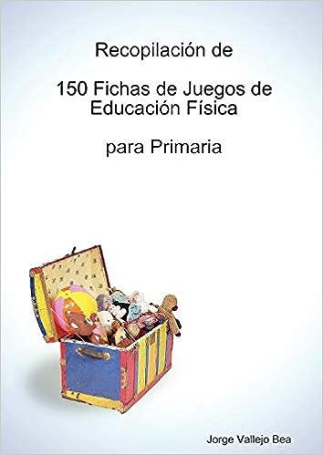Recopilación de 150 Fichas de Juegos de Educación Física para Primaria - 9781409201960: Amazon.es: Jorge Vallejo Bea: Libros