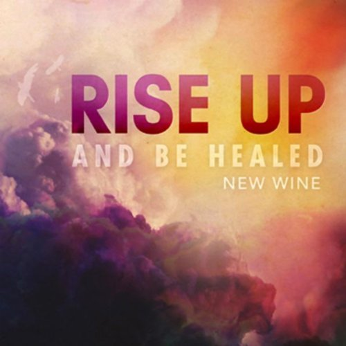 Rise Up And Be Healed