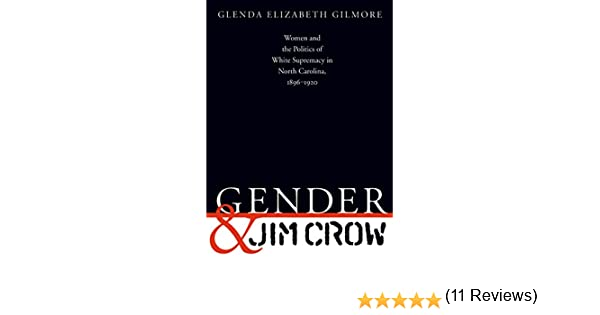 Gender and Jim Crow Women and the Politics of White Supremacy in North Carolina 18961920 Gender and American Culture