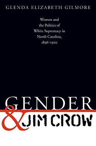 Gender and Jim Crow: Women and the Politics of White Supremacy in North Carolina, 1896-1920 (Gender and American Culture)