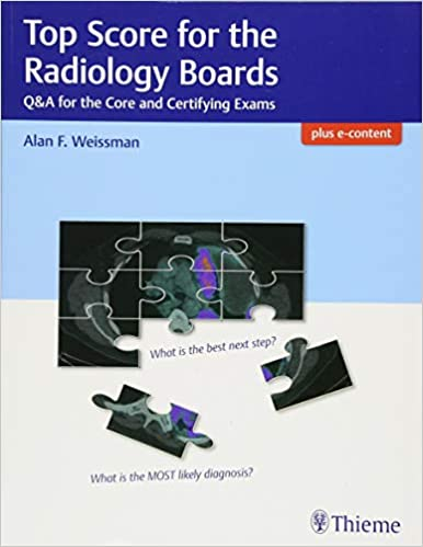 Top Score for the Radiology Boards: Q&A for the Core and