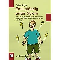 Emil ständig unter Strom: Betrachtung der Autismus-Spektrum-Störung im Spannungsfeld der zwischenmenschlichen Interaktion