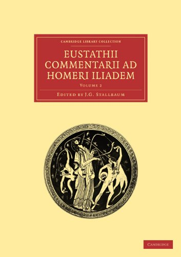Download Eustathii Commentarii ad Homeri Iliadem (Cambridge Library Collection - Classics) (Volume 2) (Ancient Greek Edition) PDF