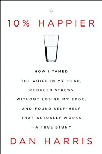 10% Happier: How I Tamed The Voice In My Head, Reduced Stress Without Losing My Edge, And Found Self-help That Actually Works--a True Story by Dan Harris ebook deal