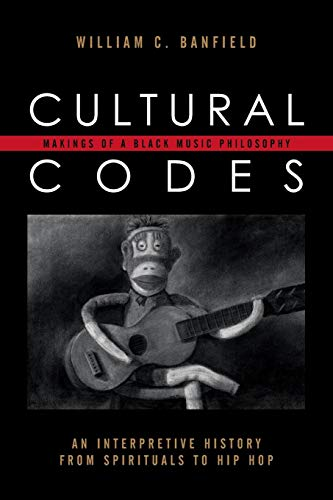 Cultural Codes: Makings of a Black Music Philosophy (African American Cultural Theory and Heritage)