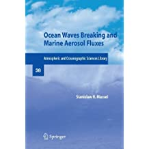 Ocean Waves Breaking and Marine Aerosol Fluxes (Atmospheric and Oceanographic Sciences Library) by Massel, Stanislaw R. (2010) Paperback