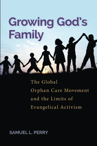 Growing God's Family: The Global Orphan Care Movement and the Limits of Evangelical Activism