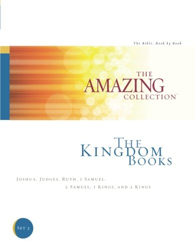 The Kingdom Books: Joshua, Judges, Ruth, 1 Samuel, 2 Samuel, 1 Kings, and 2 Kings (The Amazing Collection: The Bible: Book by Book) (Volume 2)