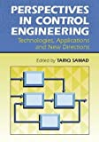 Perspectives in Control Engineering Technologies, Applications, and New Directions, Tariq Samad and IEEE, Inc. Staff, 0780353560