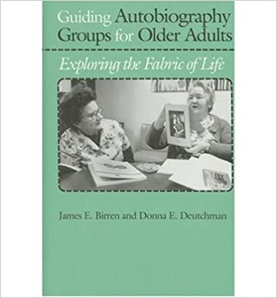 By James E. Birren Guiding Autobiography Groups for Older Adults: Exploring the Fabric of Life (Series in Contemporary (1st First Edition)