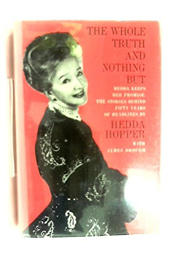 The Whole Truth And Nothing But by Hedda Hopper