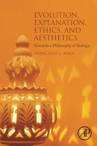 Evolution, Explanation, Ethics and Aesthetics: Towards a Philosophy of Biology