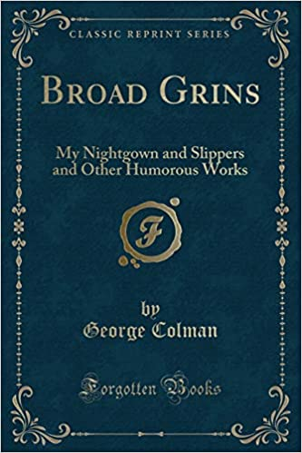 ba6a138fce Broad Grins  My Nightgown and Slippers and Other Humorous Works (Classic  Reprint)  George Colman  9781333109844  Amazon.com  Books