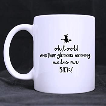 Funny Oh look another glorious morning, makes me sick Coffee Mug or Tea Cup,Ceramic Material Mugs,White 11oz
