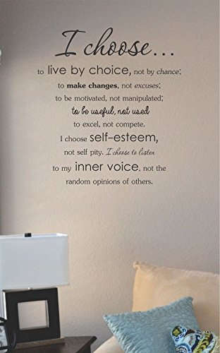 I Choose to Live By Choice Not By Chance; to Make Changes, Not Excuses; to Be Motivated, Not Manipulated; to Be Useful, Not Used, to Excel, Not Compete. I Choose Self-esteem, Not Self Pity. I Choose to Listen to My Inner Voice, Not the Random Opinions of Others. Vinyl Wall Art Decal Sticker