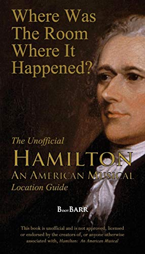 - Where Was the Room Where It Happened?: The Unofficial Hamilton - An American Musical Location Guide