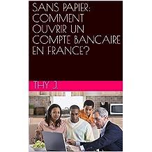 SANS PAPIER: COMMENT OUVRIR UN COMPTE BANCAIRE EN FRANCE? (French Edition)
