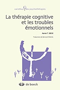 La thérapie cognitive et les troubles émotionnels par  Aaron Temkin Beck