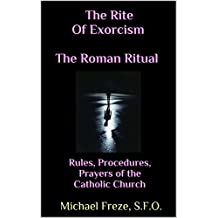 The Rite Of Exorcism The Roman Ritual: Rules, Procedures, Prayers of the Catholic Church