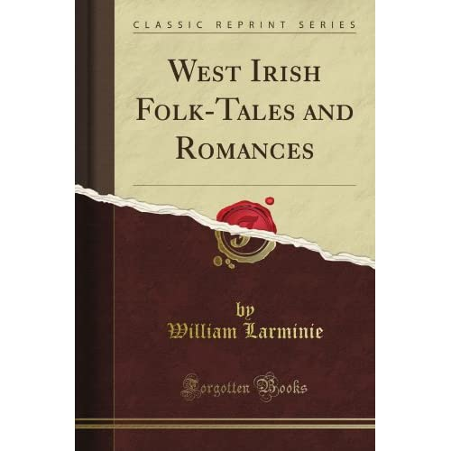 West Irish Folk-Tales and Romances (Classic Reprint) William Larminie